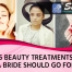 5 BEAUTY TREATMENTS A BRIDE SHOULD GO FOR